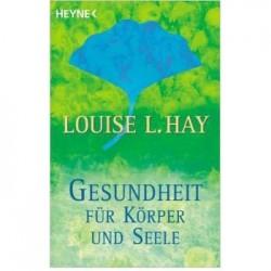 Louise L.Hay Gesundheit für Körper Geist und Seele